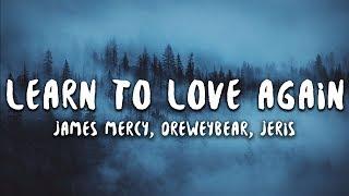 James Mercy, Dreweybear - Learn To Love Again (Lyrics) feat. Jeris