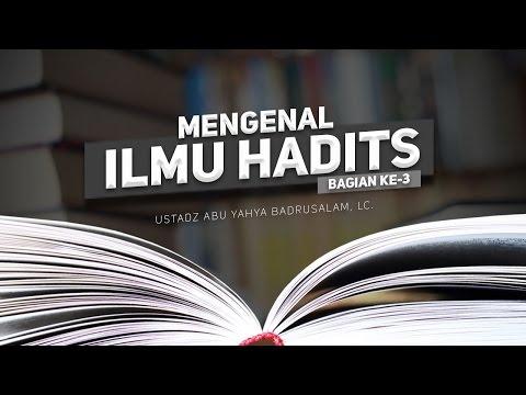 Ceramah Agama Islam: Mengenal Ilmu Hadits (Bagian ke-3) - (Ustadz Abu Yahya Badrusalam, Lc.)