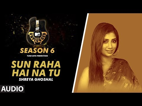 Sun Raha Hai Na Tu Unplugged Full Audio | MTV Unplugged Season 6 | Shreya Ghoshal