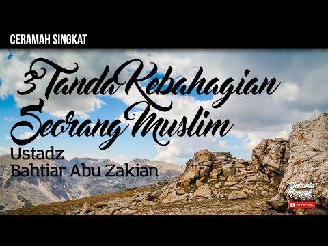 3 Tanda Kebahagian Seorang Muslim - Ustadz Bahtiar Abu Zakian