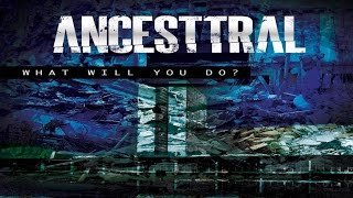 ANCESTTRAL - What Will You Do?​ - (Lyric Video)