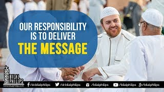 Our Responsibility is to Deliver the Message – Dr. Bilal Philips