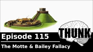 THUNK - 115. The Motte & Bailey Fallacy