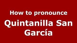 How to pronounce Quintanilla San García (Spanish/Spain) - PronounceNames.com