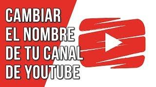 Como Cambiar el Nombre de tu Canal de Youtube 2018