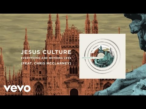 Jesus Culture - Everything And Nothing Less