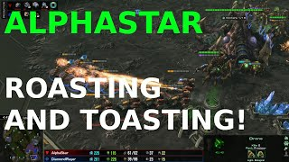 AlphaStar ROASTING AND TOASTING!