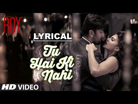 'tu Hai Ki Nahi' Full Song With Lyrics | Roy | Ankit Tiwari | Ranbir Kapoor video