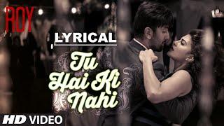 'Tu Hai Ki Nahi' Full Song with LYRICS   Roy   Ankit Tiwari   Ranbir Kapoor