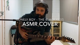 The Black Keys - Lonely Boy (ASMR Cover)