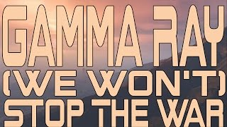 Watch Gamma Ray Stop The War video