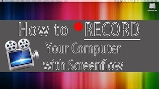 How To Record Your Computer Screen with Screenflow