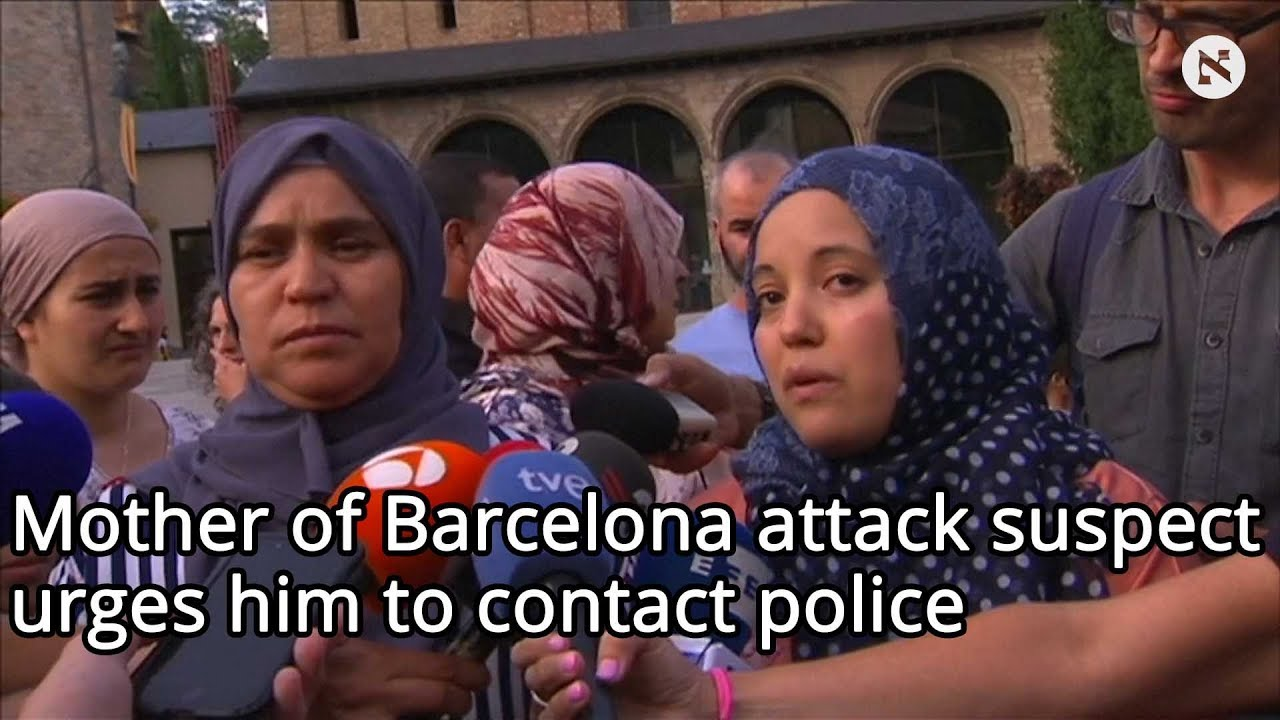 Mother of Barcelona attack suspect urges him to contact police