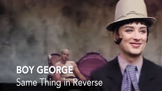 Watch Boy George Same Thing In Reverse video