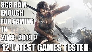 Is 8gb Ram Enough For Gaming in 2018 -2019 ? 12 Games Tested Latest Games Tested in 2018