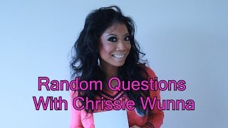 Random Questions With Chrissie Wunna