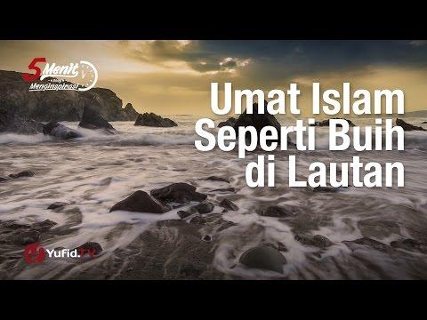 5 Menit yang Menginspirasi: Umat Islam Seperti Buih di Lautan