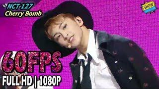60FPS 1080P NCT 127 Cherry Bomb Show Music Core 20170617