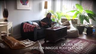 LIGHT ON- MAGGIE ROGERS (( LAURA REED COVER ))
