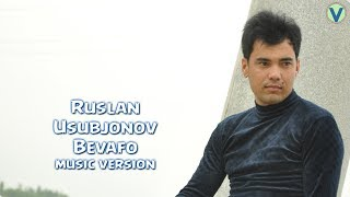 Ruslan Usubjonov - Bevafo | Руслан Усубжонов - Бевафо (music version) 2017