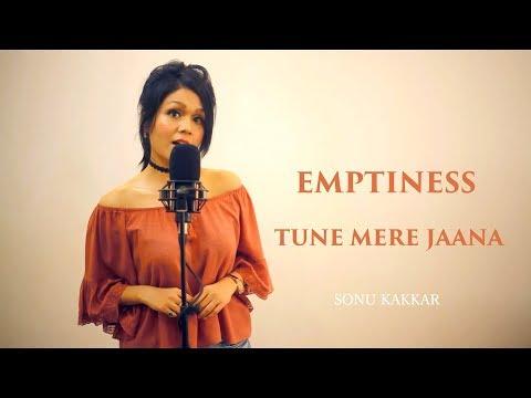 Emptiness   Tune Mere Jaana - Sonu Kakkar