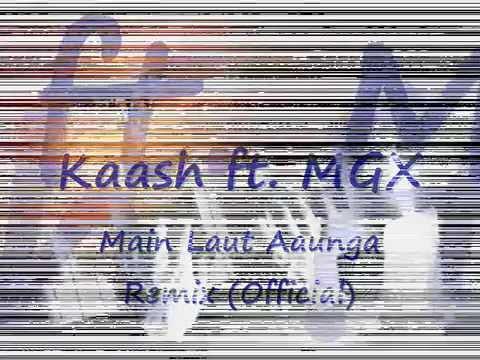 Kaash - Main Laut Aaunga Remix ft. MGX (Official) Lyrics Video...