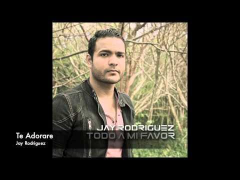 Jay Rodríguez -Te adorare NUEVO 2013