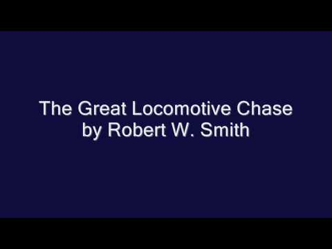 The Great Locomotive Chase by Robert W. Smith