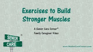 Exercises to Build Stronger Muscles - A Senior Care Corner Family Caregiver Video