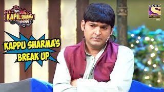 Kappu Sharma's Break-up - The Kapil Sharma Show