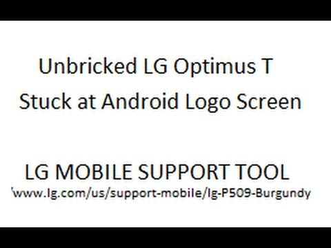 Unbricked My LG Optimus T (p509) stuck on Android Screen.  Used LG Mobile Support Tool