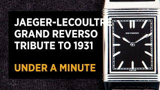 Jaeger-LeCoultre Grand Reverso Tribute to 1931 in Under A Minute
