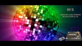 DANCE 80 LONG VERSION EN 2016 POR DJ JP 1ª parte