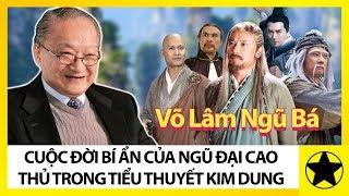 Võ Lâm Ngũ Bá – Cuộc Đời Bí Ẩn Của Ngũ Đại Cao Thủ Trong Tiểu Thuyết Kim Dung