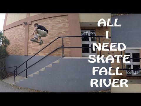 All I Need Skate - Fall River