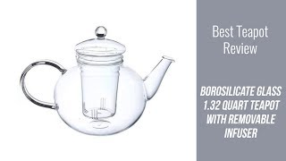 Teapot Review - Borosilicate Glass 1.32 Quart Teapot with Removable Infuser