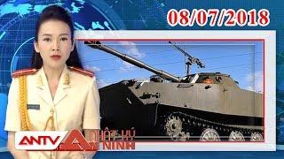 Nhật ký an ninh mới nhất ngày 08/07/2018 | Tin tức | Tin nóng mới nhất | ANTV