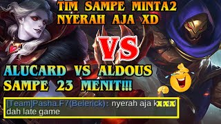 LAWAN ALDOUS SAMPE 23 MENIT TIM SAMPE MINTA2 NYERAH AJA xD - BADGAMER ALUCARD
