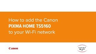 How to add the Canon PIXMA HOME TS5160 to your Wi-Fi network
