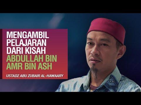 Mengambil Pelajaran dari kisah Abdullah Bin Amr Bin Ash - Ustadz Abu Zubair
