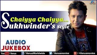 download lagu Chaiyya Chaiyya : Sukhvinder Singh's Style  Best Bollywood gratis