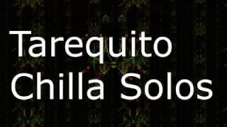 Tarequito - Chilla Solos
