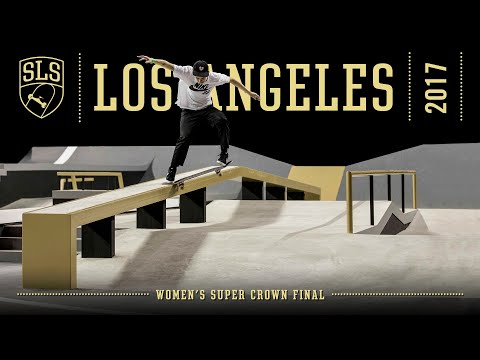2017 SLS World Championship: Los Angeles, CA | WOMEN'S SUPER CROWN FINAL | Full Broadcast