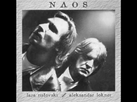 Laza Ristovski I Aleksandar Lokner - Naos