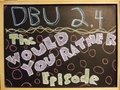 THE WOULD YOU RATHER EPISODE!- DBU Episode 2.4