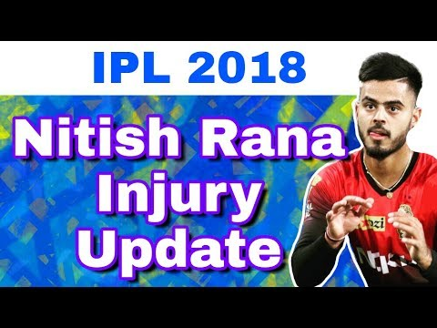 IPL 2018 : Nitish Rana Injury Update and Report For KKR
