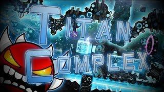 Geometry Dash | Titan Complex (Extreme Demon) by TCTeam