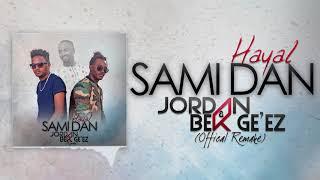 Sami Dan - Hayal (Jordan & Bek Ge'ez Official Remake) New Ethiopian Music 2018