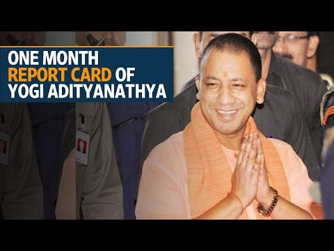 One month report card of Uttar Pradesh chief minister Yogi Adityanath
