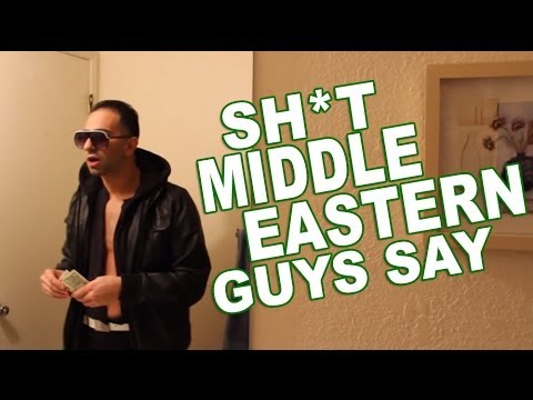SH*T MIDDLE EASTERN GUYS SAY